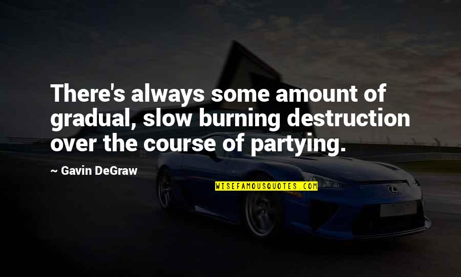 Partying Quotes By Gavin DeGraw: There's always some amount of gradual, slow burning
