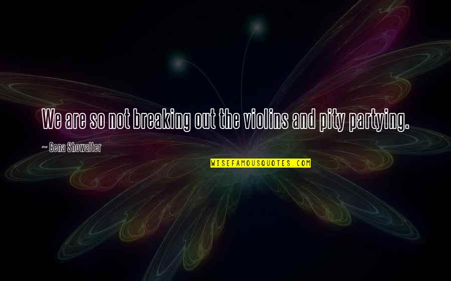Partying Quotes By Gena Showalter: We are so not breaking out the violins