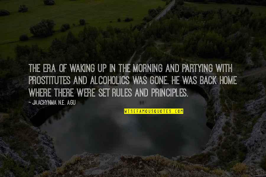Partying Quotes By Jaachynma N.E. Agu: The era of waking up in the morning