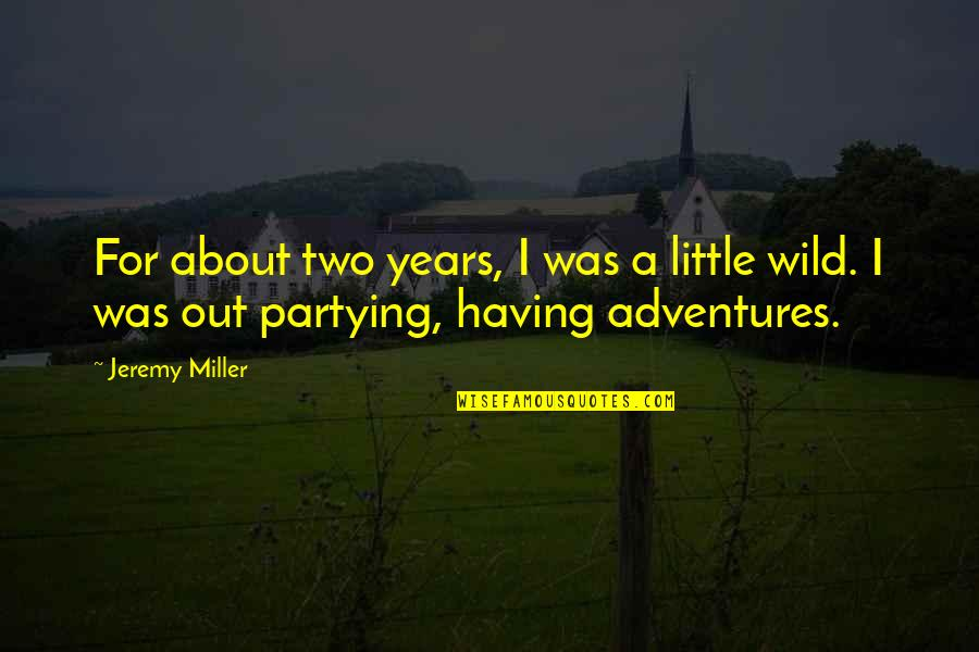 Partying Quotes By Jeremy Miller: For about two years, I was a little