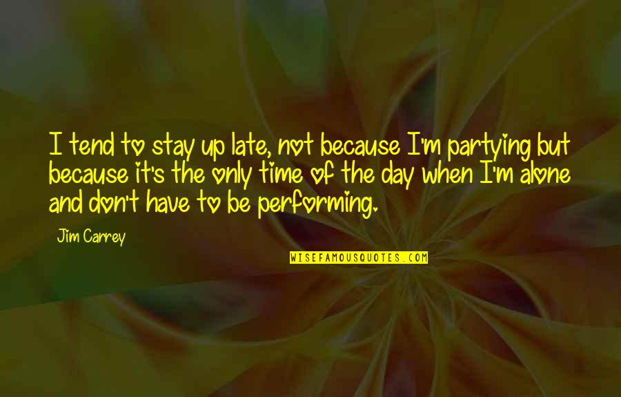 Partying Quotes By Jim Carrey: I tend to stay up late, not because