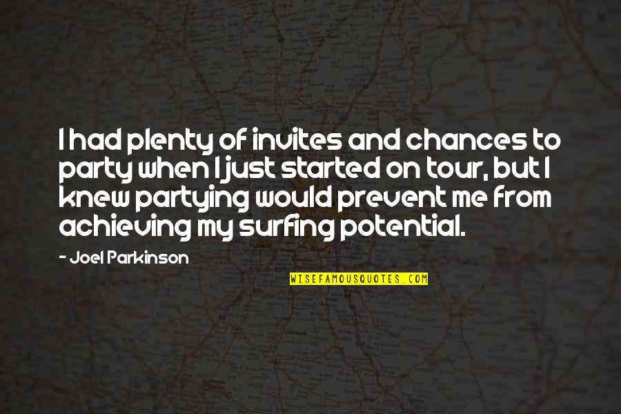 Partying Quotes By Joel Parkinson: I had plenty of invites and chances to