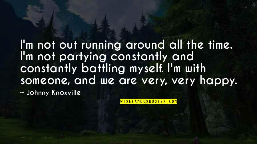 Partying Quotes By Johnny Knoxville: I'm not out running around all the time.