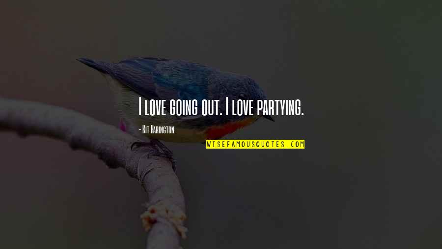 Partying Quotes By Kit Harington: I love going out. I love partying.