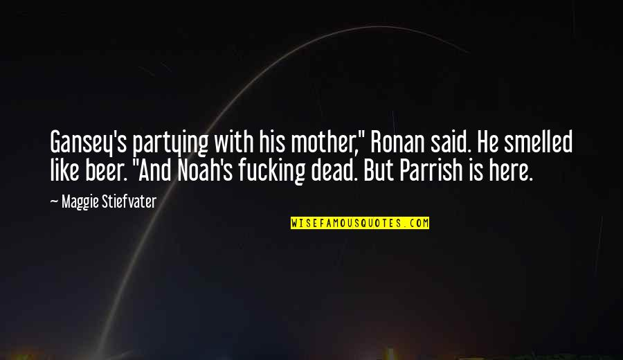 """Partying Quotes By Maggie Stiefvater: Gansey's partying with his mother,"""" Ronan said. He"""
