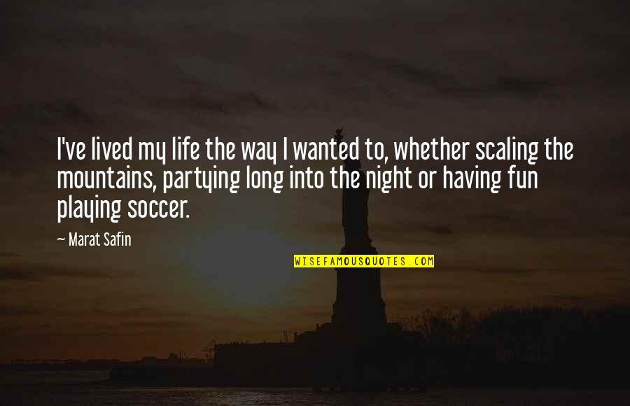 Partying Quotes By Marat Safin: I've lived my life the way I wanted