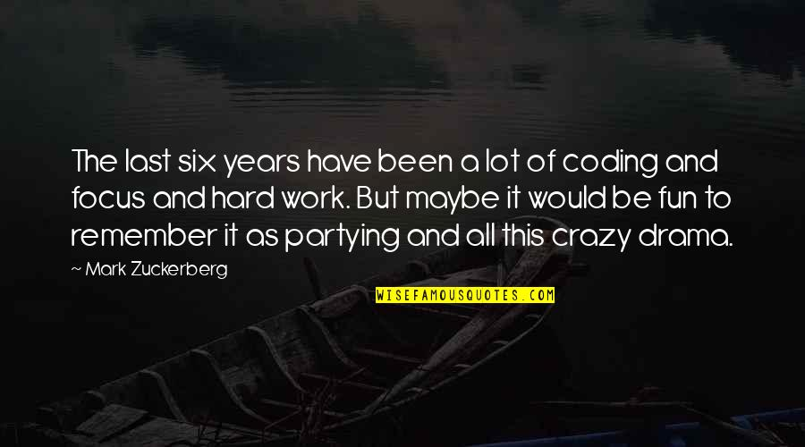 Partying Quotes By Mark Zuckerberg: The last six years have been a lot