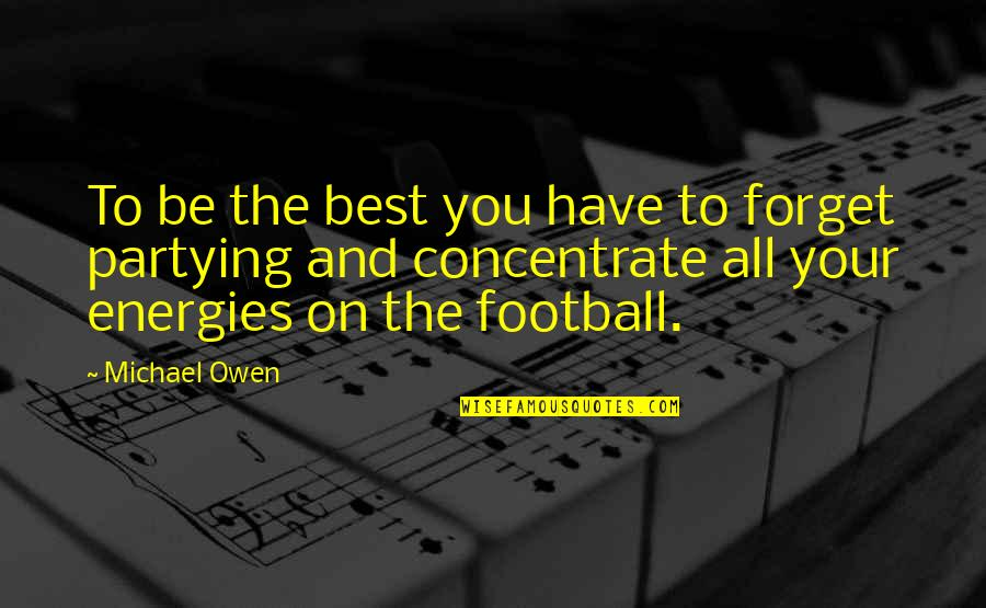Partying Quotes By Michael Owen: To be the best you have to forget