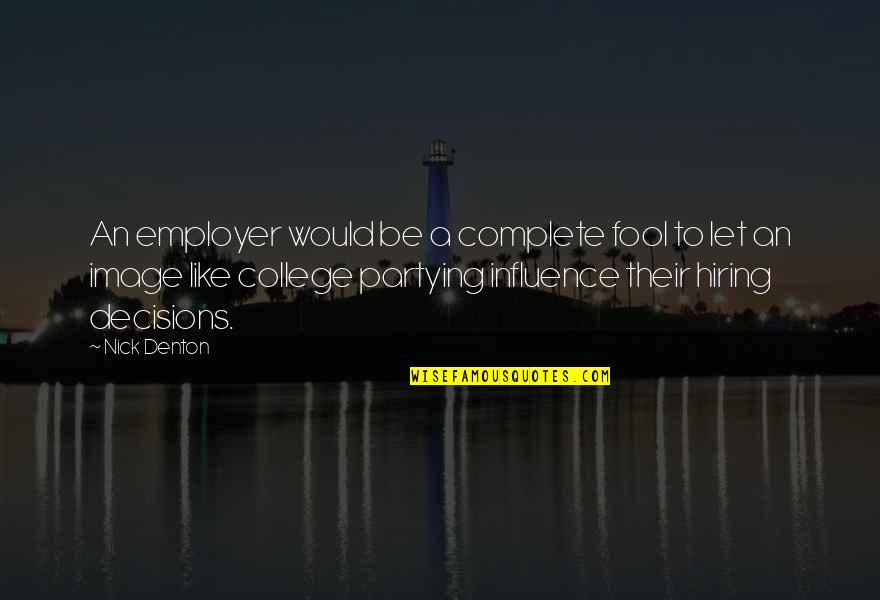 Partying Quotes By Nick Denton: An employer would be a complete fool to