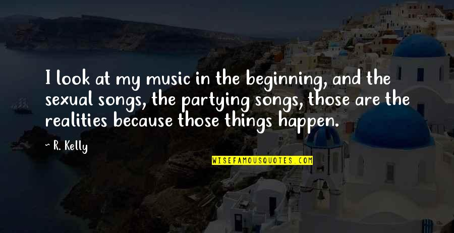 Partying Quotes By R. Kelly: I look at my music in the beginning,