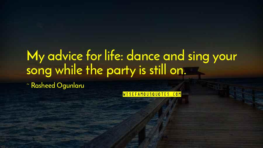 Partying Quotes By Rasheed Ogunlaru: My advice for life: dance and sing your