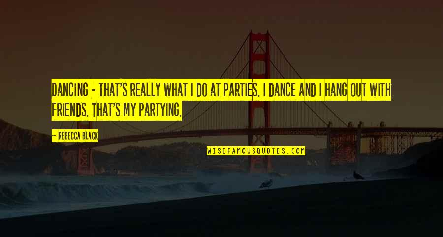 Partying Quotes By Rebecca Black: Dancing - that's really what I do at