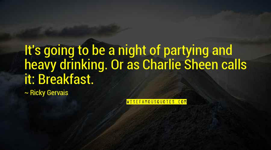 Partying Quotes By Ricky Gervais: It's going to be a night of partying