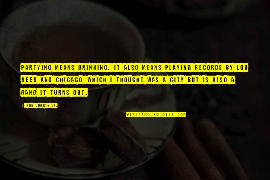 Partying Quotes By Ron Currie Jr.: Partying means drinking. It also means playing records