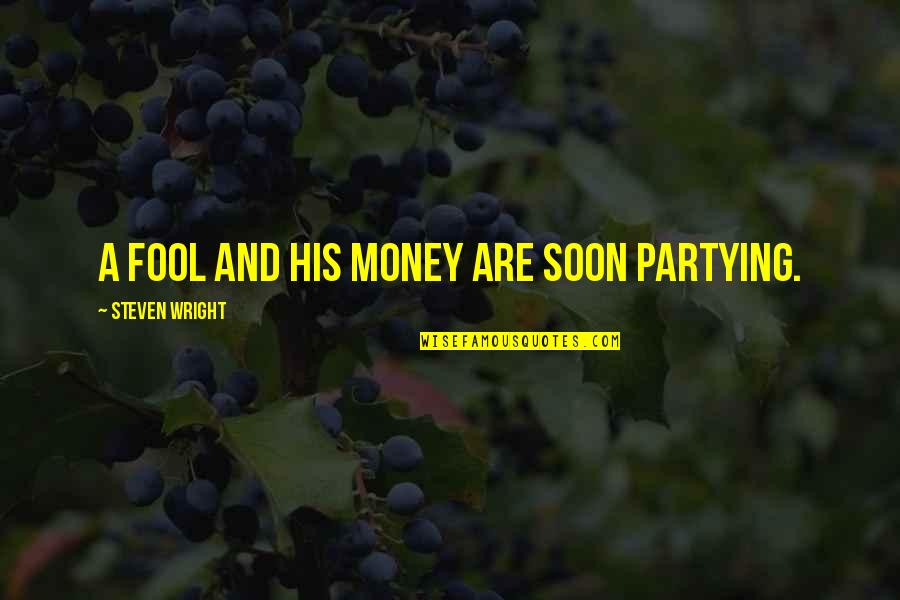 Partying Quotes By Steven Wright: A fool and his money are soon partying.