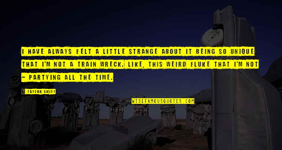 Partying Quotes By Taylor Swift: I have always felt a little strange about