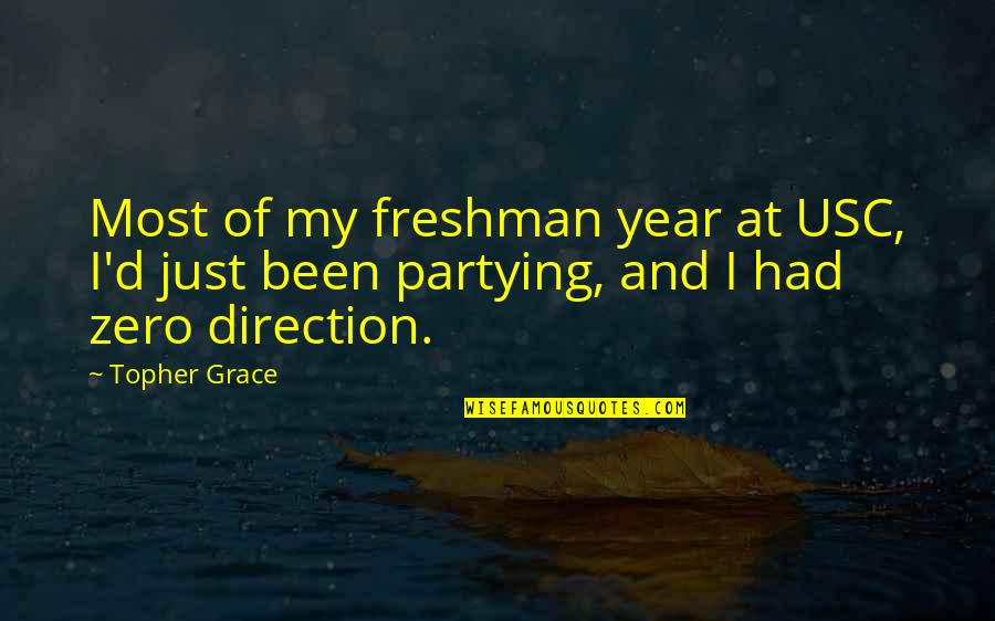 Partying Quotes By Topher Grace: Most of my freshman year at USC, I'd