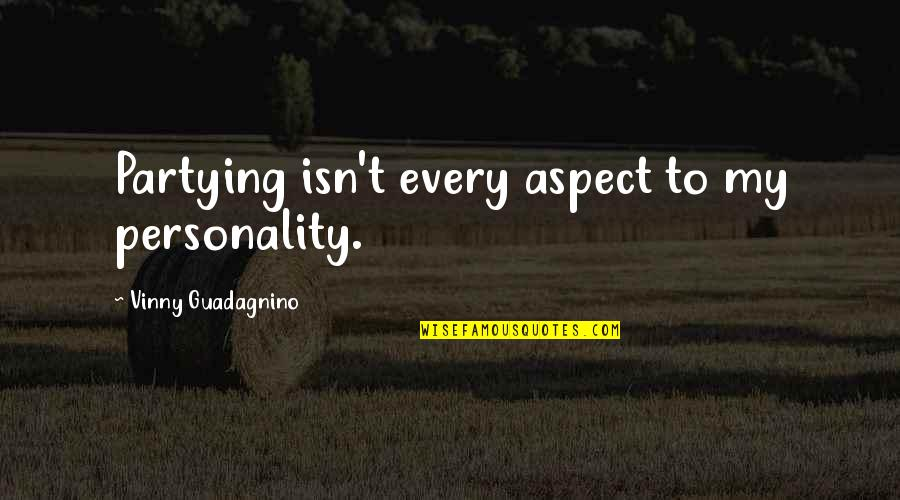 Partying Quotes By Vinny Guadagnino: Partying isn't every aspect to my personality.