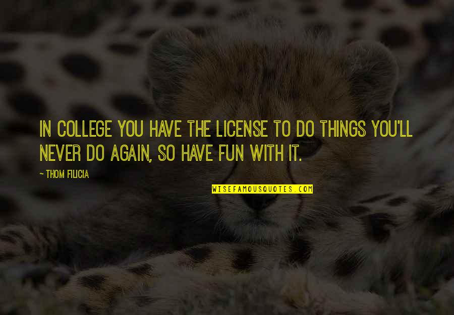 Parvati Goddess Quotes By Thom Filicia: In college you have the license to do