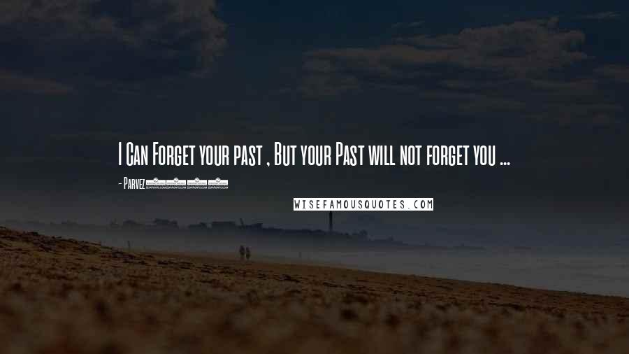 Parvez3786 quotes: I Can Forget your past , But your Past will not forget you ...