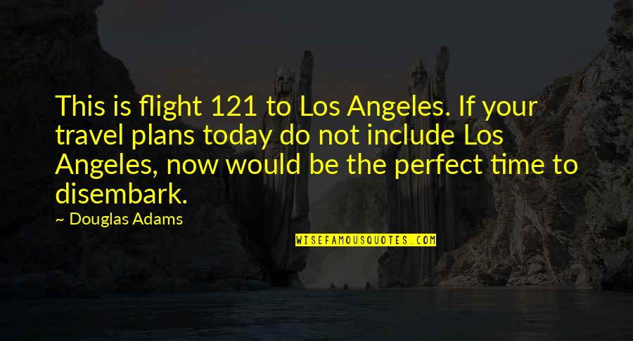Parvin Etesami Quotes By Douglas Adams: This is flight 121 to Los Angeles. If