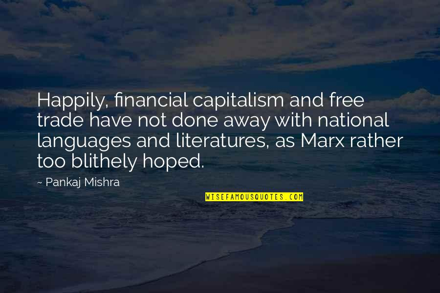 Parvin Etesami Quotes By Pankaj Mishra: Happily, financial capitalism and free trade have not