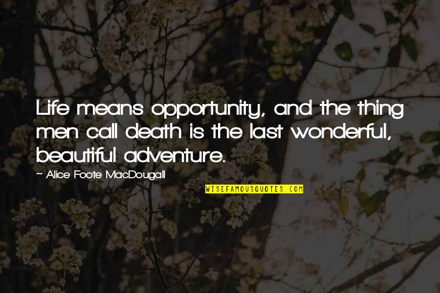 Pascal Bruckner Love Quotes By Alice Foote MacDougall: Life means opportunity, and the thing men call