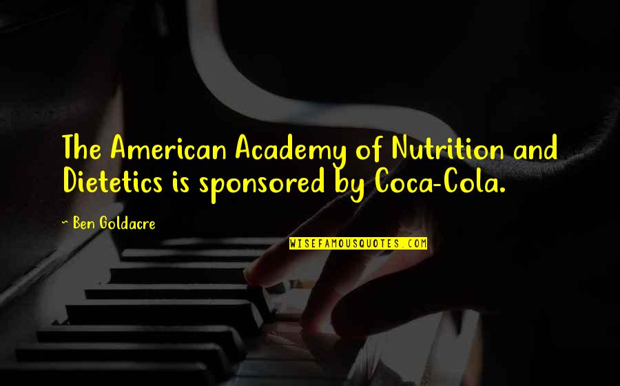 Pascal Bruckner Love Quotes By Ben Goldacre: The American Academy of Nutrition and Dietetics is