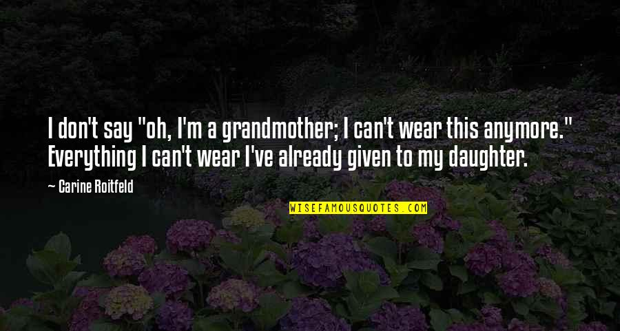 """Pascal Bruckner Love Quotes By Carine Roitfeld: I don't say """"oh, I'm a grandmother; I"""