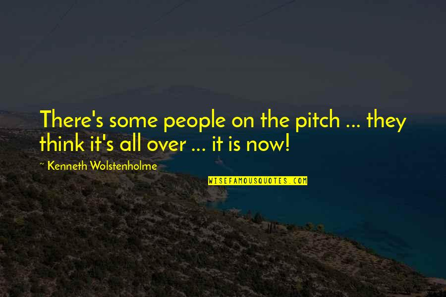 Pascal Bruckner Love Quotes By Kenneth Wolstenholme: There's some people on the pitch ... they