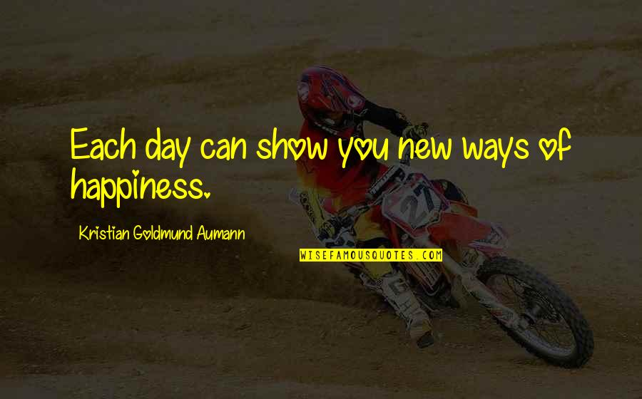 Pascal Bruckner Love Quotes By Kristian Goldmund Aumann: Each day can show you new ways of