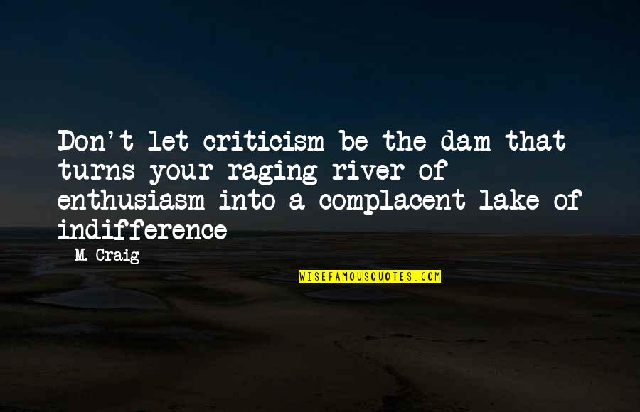 Pascal Bruckner Love Quotes By M. Craig: Don't let criticism be the dam that turns