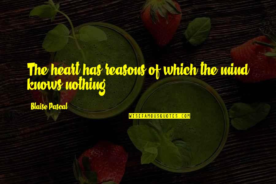 Pascal's Quotes By Blaise Pascal: The heart has reasons of which the mind
