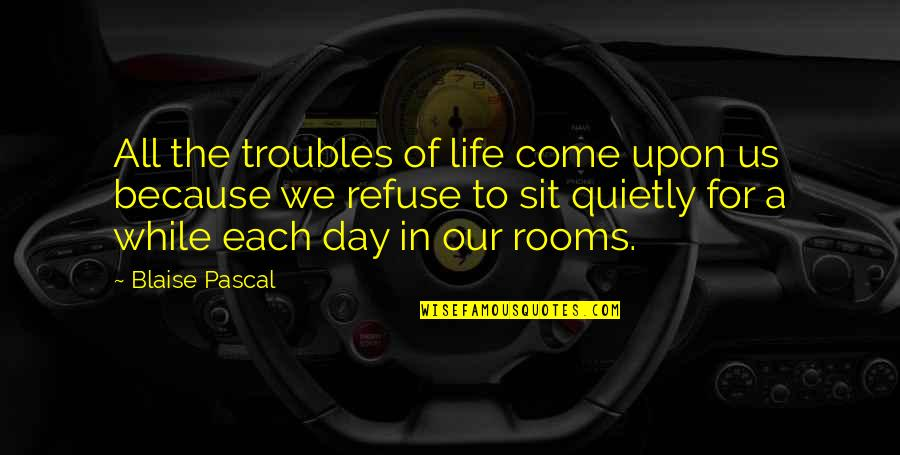 Pascal's Quotes By Blaise Pascal: All the troubles of life come upon us