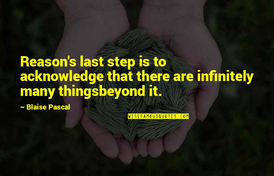 Pascal's Quotes By Blaise Pascal: Reason's last step is to acknowledge that there