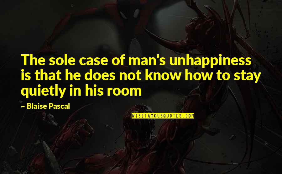 Pascal's Quotes By Blaise Pascal: The sole case of man's unhappiness is that