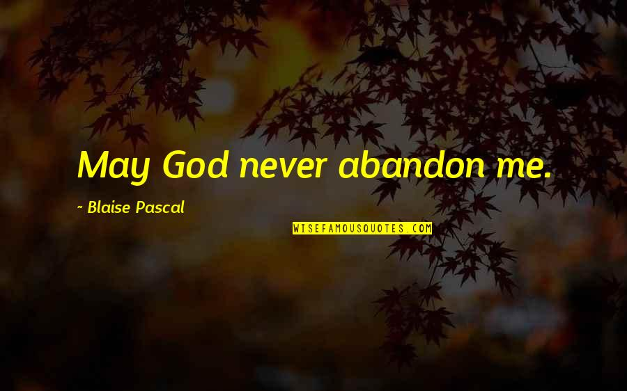 Pascal's Quotes By Blaise Pascal: May God never abandon me.