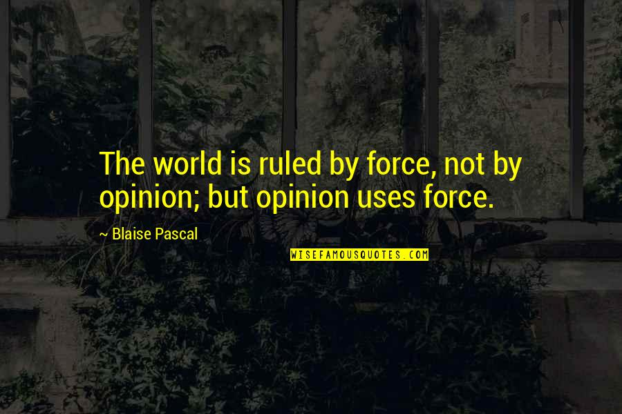 Pascal's Quotes By Blaise Pascal: The world is ruled by force, not by