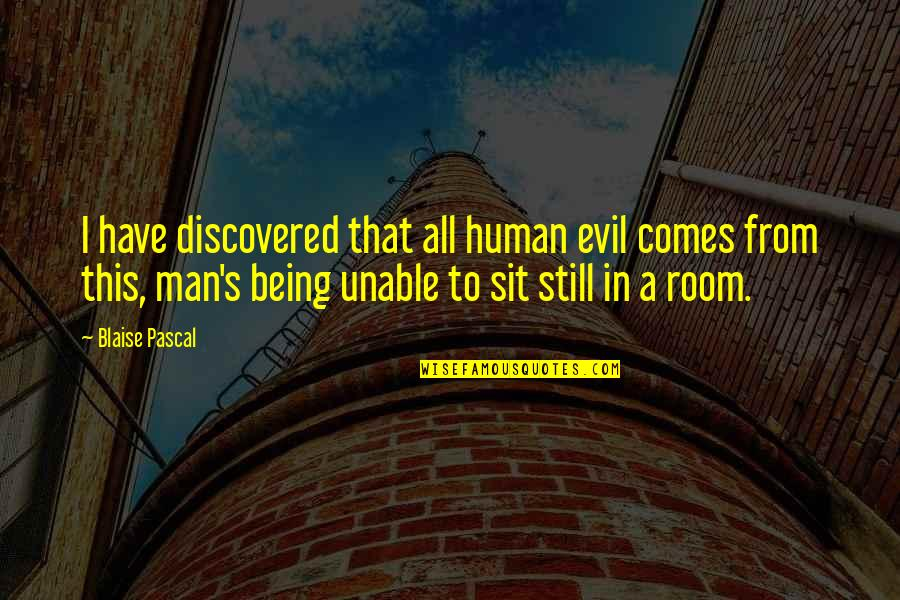 Pascal's Quotes By Blaise Pascal: I have discovered that all human evil comes