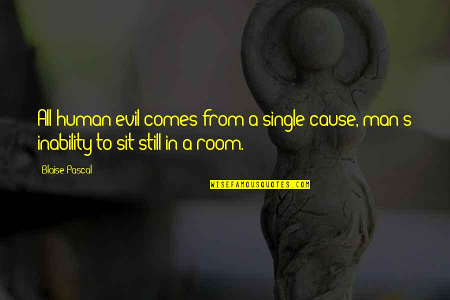 Pascal's Quotes By Blaise Pascal: All human evil comes from a single cause,