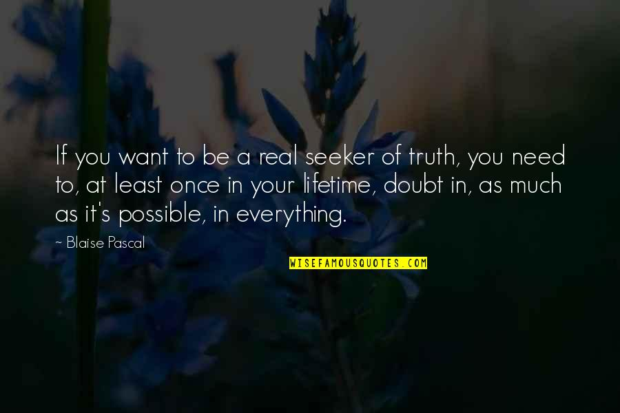Pascal's Quotes By Blaise Pascal: If you want to be a real seeker