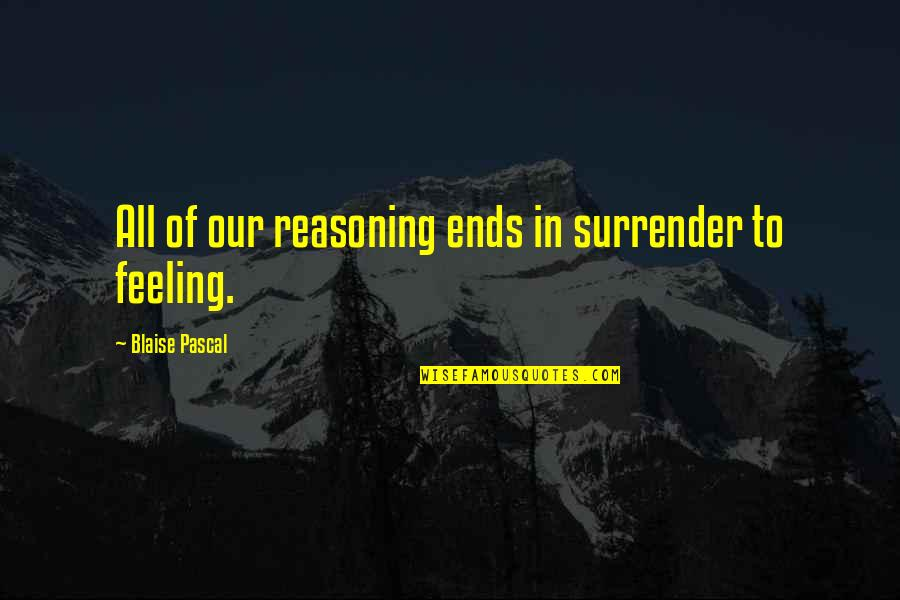 Pascal's Quotes By Blaise Pascal: All of our reasoning ends in surrender to