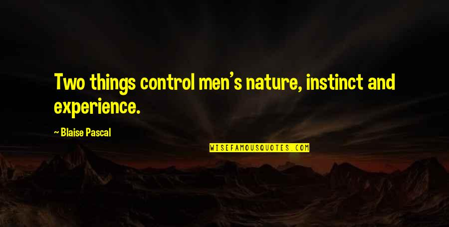 Pascal's Quotes By Blaise Pascal: Two things control men's nature, instinct and experience.