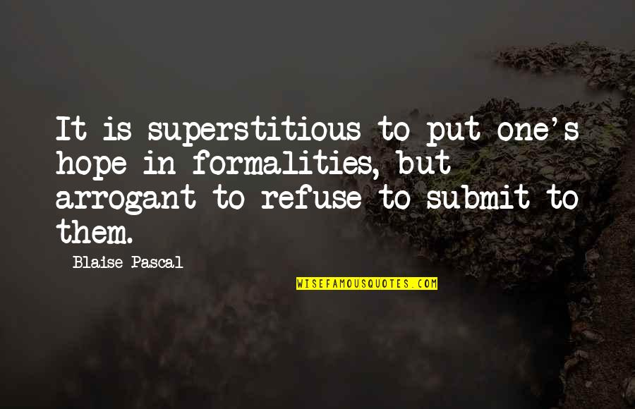 Pascal's Quotes By Blaise Pascal: It is superstitious to put one's hope in