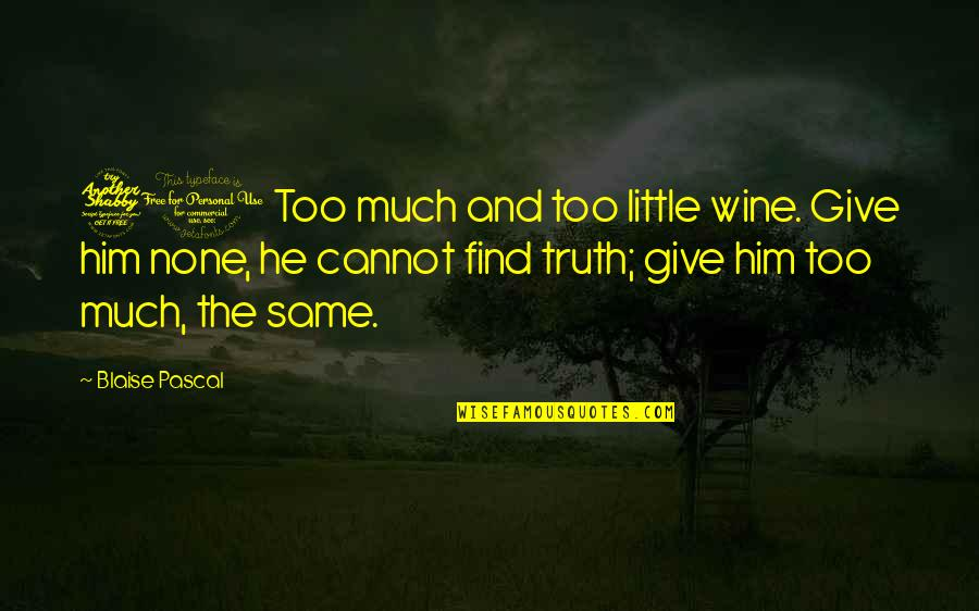 Pascal's Quotes By Blaise Pascal: 71 Too much and too little wine. Give