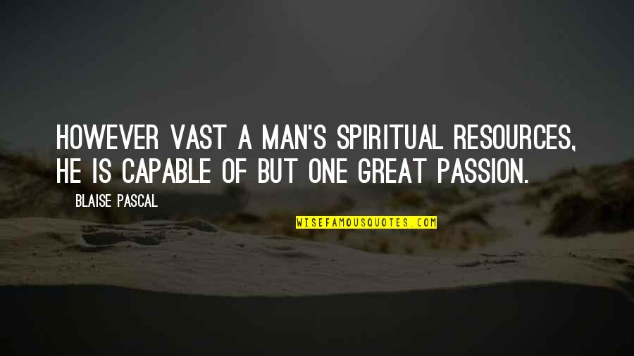 Pascal's Quotes By Blaise Pascal: However vast a man's spiritual resources, he is