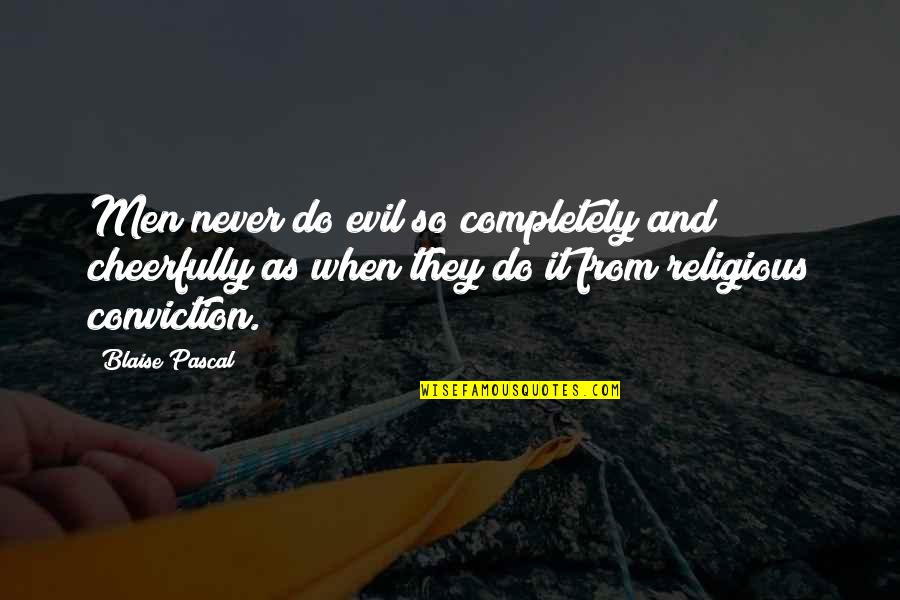 Pascal's Quotes By Blaise Pascal: Men never do evil so completely and cheerfully