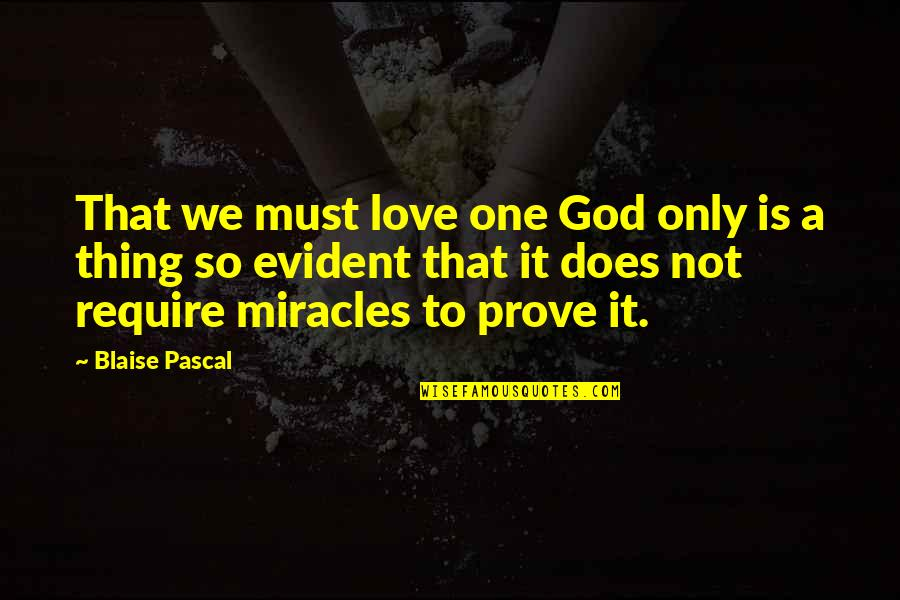 Pascal's Quotes By Blaise Pascal: That we must love one God only is