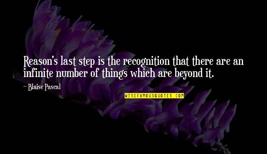 Pascal's Quotes By Blaise Pascal: Reason's last step is the recognition that there