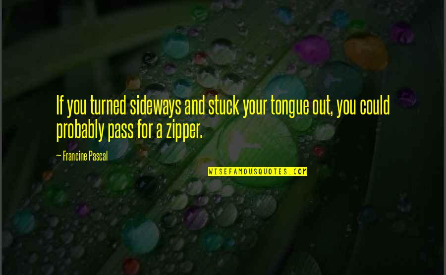 Pascal's Quotes By Francine Pascal: If you turned sideways and stuck your tongue